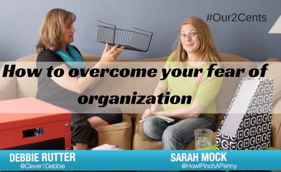 How to overcome your fear of organization with Debbie Rutter on #Our2Cents